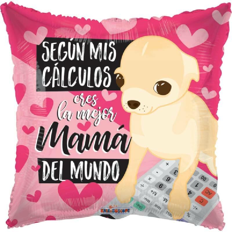 Globo Metalico Segun Mis Calculos Eres La Mejor Mama del Mundo Chihuahua Calculos de Mama, 18 Pulgadas en Forma de Cuadrado, Acabado Gellibeans, Marca Kaleidoscope