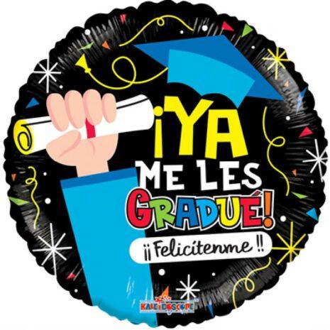 Globo Metalico Ya Me Les Gradue Felicitenme de Graduacion, 18 Pulgadas en Forma Circular, Acabado Gellibeans, Marca Kaleidoscope